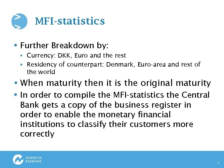 > > MFI-statistics Further Breakdown by: Currency: DKK, Euro and the rest § Residency