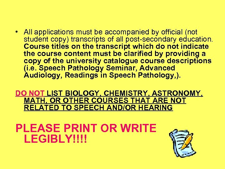 • All applications must be accompanied by official (not student copy) transcripts of