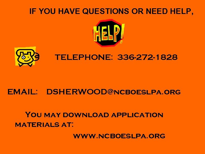 IF YOU HAVE QUESTIONS OR NEED HELP, TELEPHONE: 336 -272 -1828 EMAIL: DSHERWOOD@ncboeslpa.