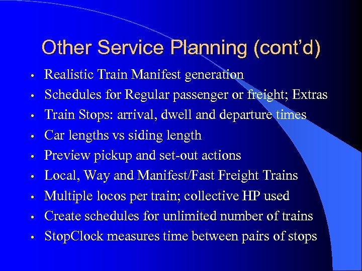 Other Service Planning (cont'd) • • • Realistic Train Manifest generation Schedules for Regular