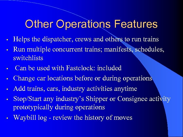 Other Operations Features • • Helps the dispatcher, crews and others to run trains