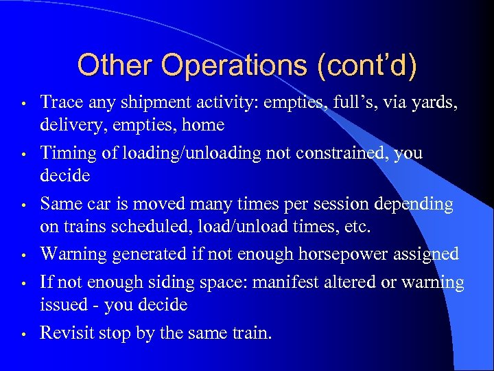 Other Operations (cont'd) • • • Trace any shipment activity: empties, full's, via yards,