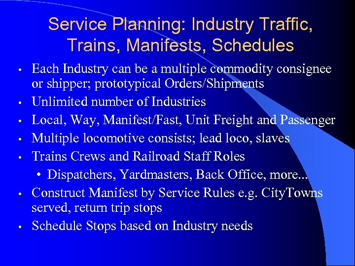 Service Planning: Industry Traffic, Trains, Manifests, Schedules • • Each Industry can be a