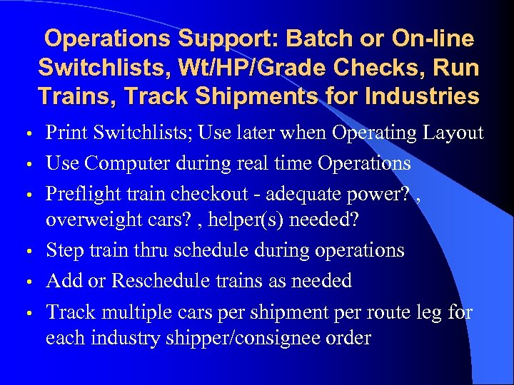 Operations Support: Batch or On-line Switchlists, Wt/HP/Grade Checks, Run Trains, Track Shipments for Industries
