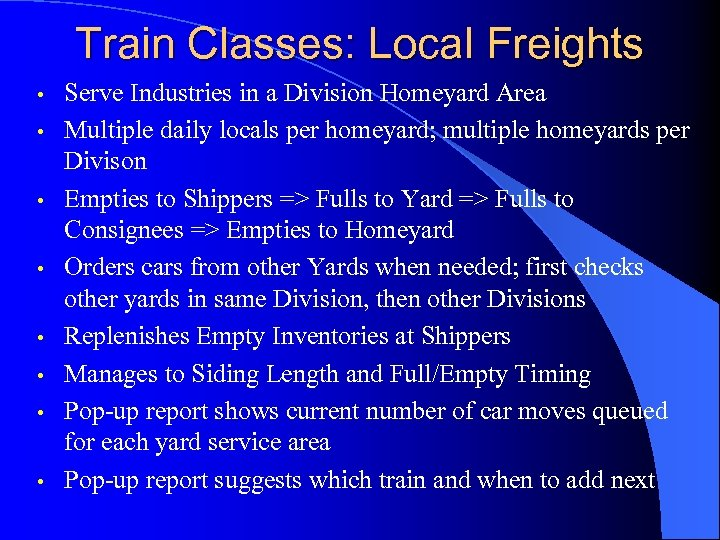 Train Classes: Local Freights • • Serve Industries in a Division Homeyard Area Multiple