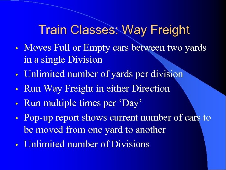 Train Classes: Way Freight • • • Moves Full or Empty cars between two