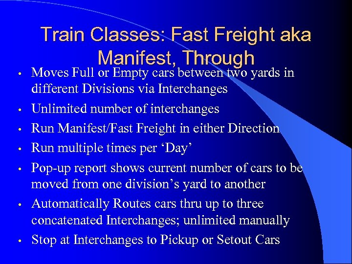 • • Train Classes: Fast Freight aka Manifest, Through Moves Full or Empty