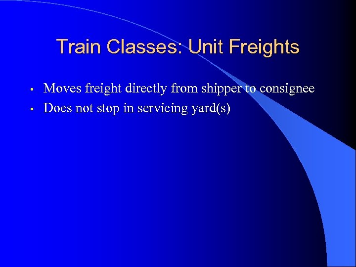 Train Classes: Unit Freights • • Moves freight directly from shipper to consignee Does