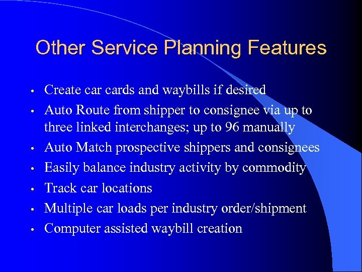 Other Service Planning Features • • Create cards and waybills if desired Auto Route