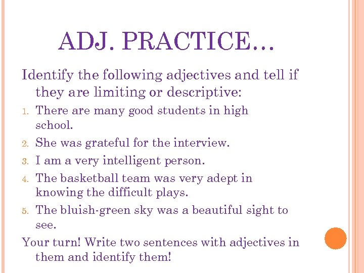 ADJ. PRACTICE… Identify the following adjectives and tell if they are limiting or descriptive: