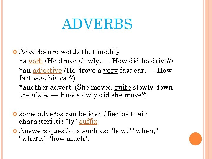 ADVERBS Adverbs are words that modify *a verb (He drove slowly. — How did