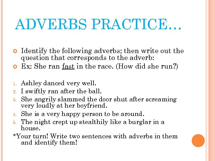 ADVERBS PRACTICE… Identify the following adverbs; then write out the question that corresponds to