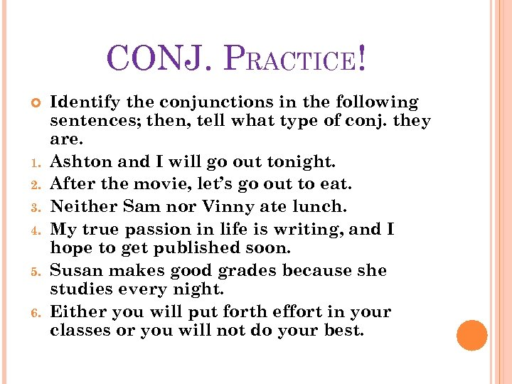 CONJ. PRACTICE! 1. 2. 3. 4. 5. 6. Identify the conjunctions in the following
