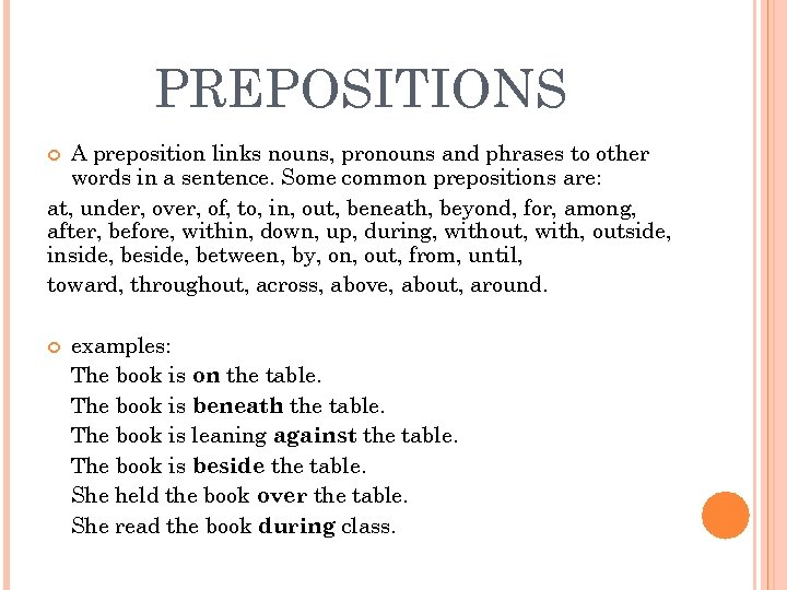 PREPOSITIONS A preposition links nouns, pronouns and phrases to other words in a sentence.