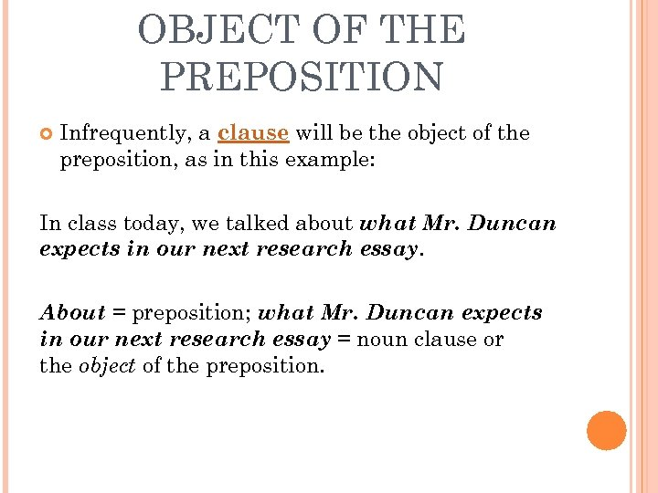 OBJECT OF THE PREPOSITION Infrequently, a clause will be the object of the preposition,