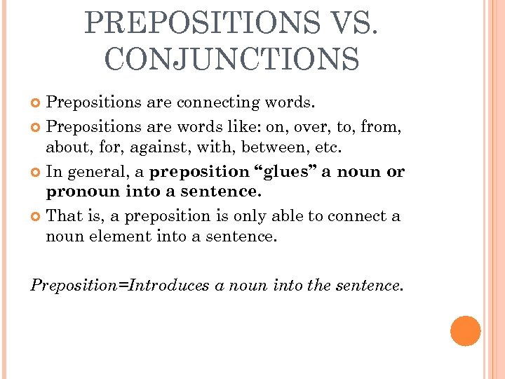 PREPOSITIONS VS. CONJUNCTIONS Prepositions are connecting words. Prepositions are words like: on, over, to,