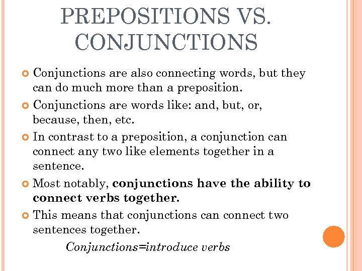 PREPOSITIONS VS. CONJUNCTIONS Conjunctions are also connecting words, but they can do much more