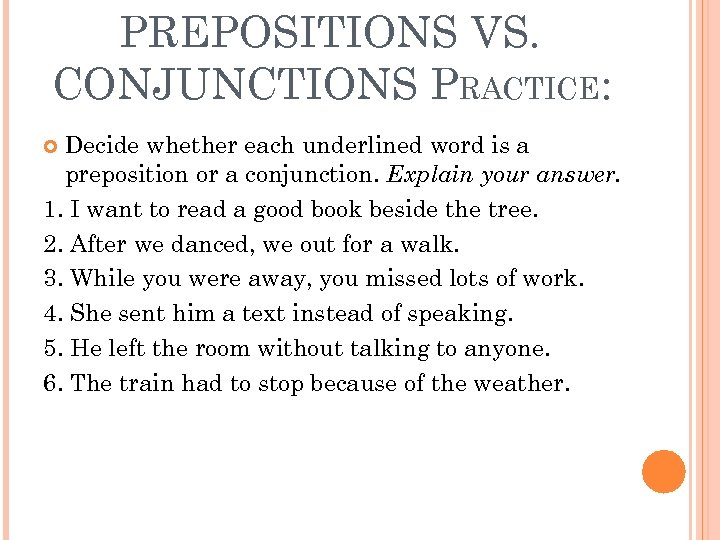 PREPOSITIONS VS. CONJUNCTIONS PRACTICE: Decide whether each underlined word is a preposition or a