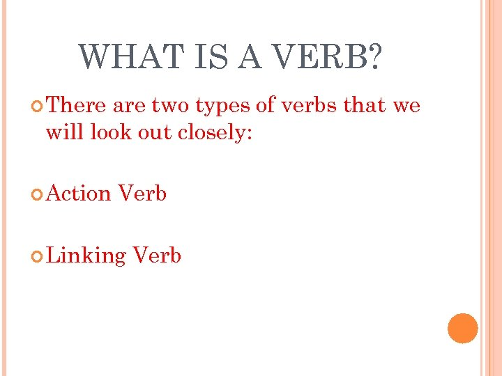 WHAT IS A VERB? There are two types of verbs that we will look