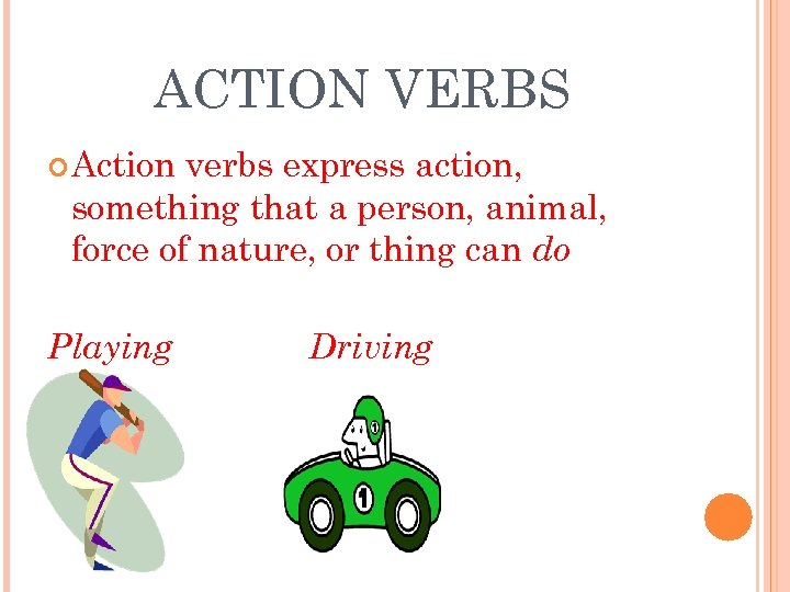 ACTION VERBS Action verbs express action, something that a person, animal, force of nature,