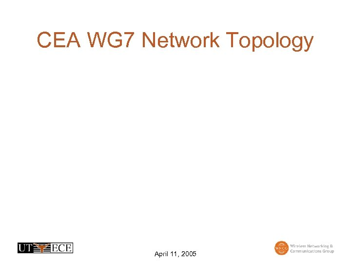 CEA WG 7 Network Topology April 11, 2005
