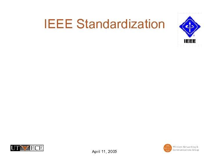 IEEE Standardization April 11, 2005