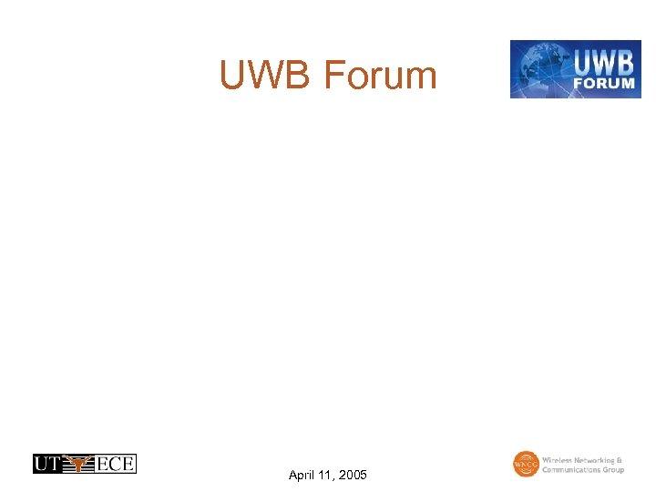 UWB Forum April 11, 2005