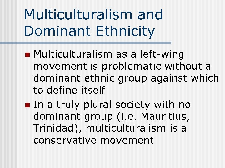 Multiculturalism and Dominant Ethnicity Multiculturalism as a left-wing movement is problematic without a dominant