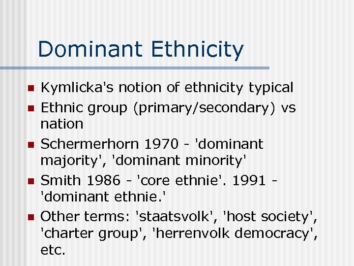 Dominant Ethnicity n n n Kymlicka's notion of ethnicity typical Ethnic group (primary/secondary) vs