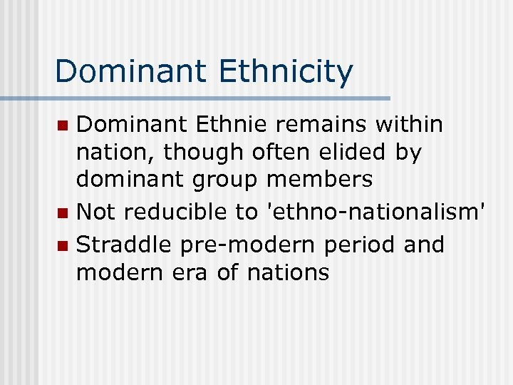 Dominant Ethnicity Dominant Ethnie remains within nation, though often elided by dominant group members