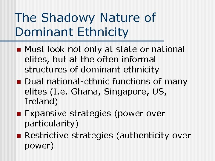 The Shadowy Nature of Dominant Ethnicity n n Must look not only at state