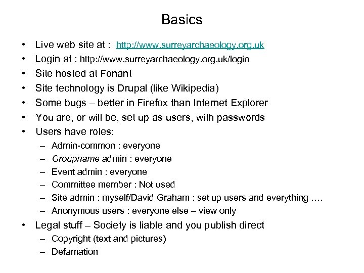 Basics • • Live web site at : http: //www. surreyarchaeology. org. uk Login