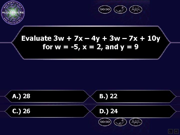 Evaluate 3 w + 7 x – 4 y + 3 w – 7