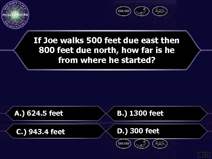 If Joe walks 500 feet due east then 800 feet due north, how far
