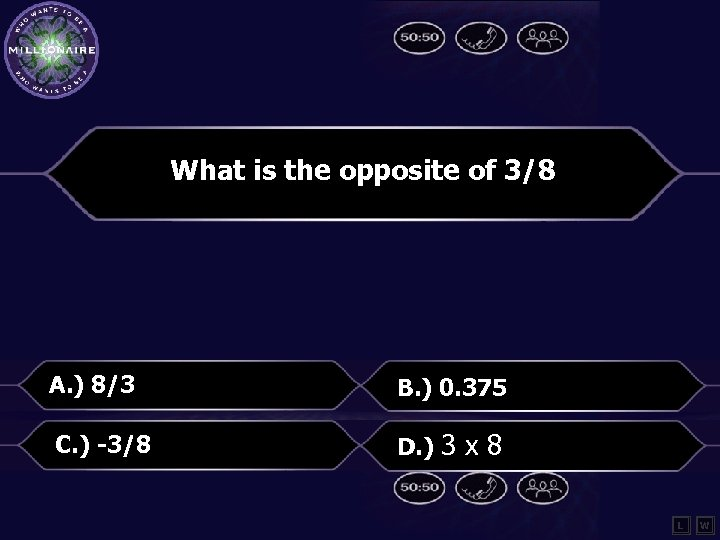 What is the opposite of 3/8 A. ) 8/3 B. ) 0. 375 C.