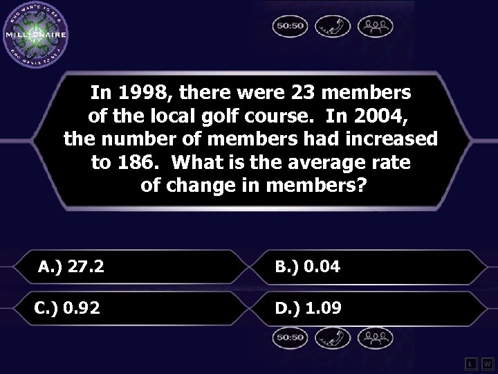 In 1998, there were 23 members of the local golf course. In 2004, the