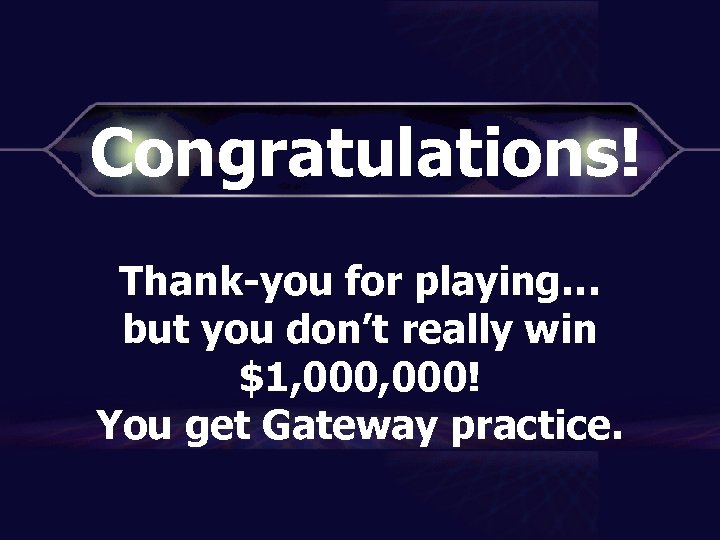 Congratulations! Thank-you for playing… but you don't really win $1, 000! You get Gateway