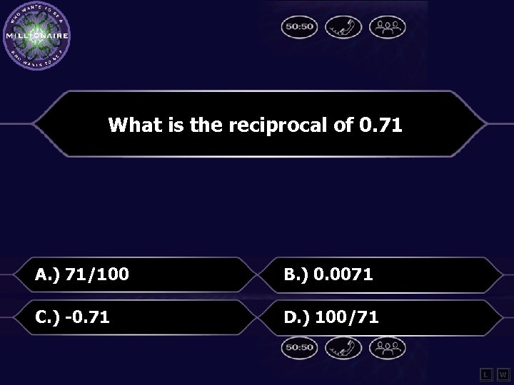 What is the reciprocal of 0. 71 A. ) 71/100 B. ) 0. 0071