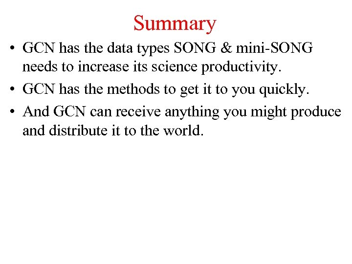 Summary • GCN has the data types SONG & mini-SONG needs to increase its