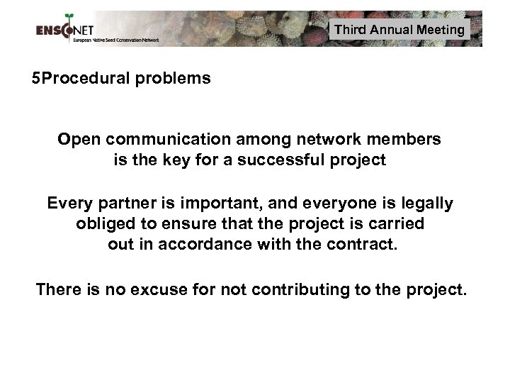 Third Annual Meeting 5 Procedural problems Open communication among network members is the key
