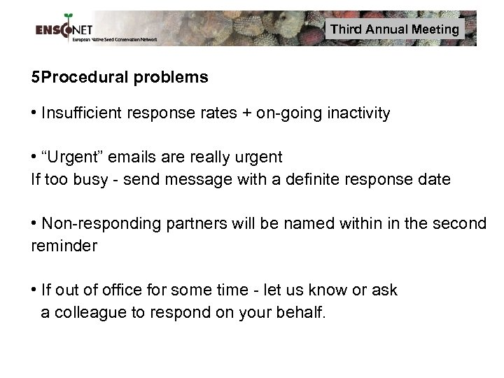 Third Annual Meeting 5 Procedural problems • Insufficient response rates + on-going inactivity •