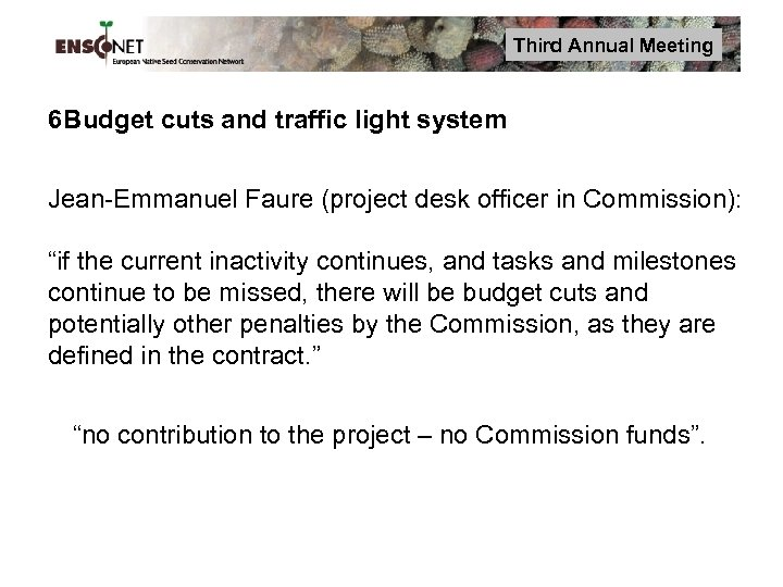 Third Annual Meeting 6 Budget cuts and traffic light system Jean-Emmanuel Faure (project desk
