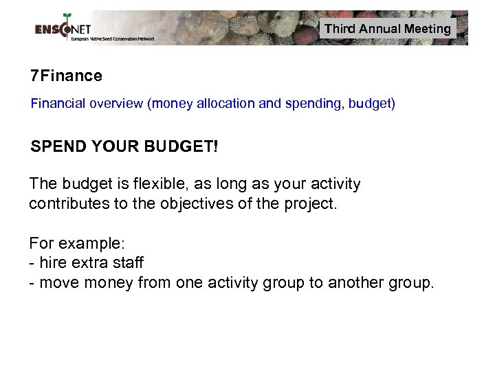 Third Annual Meeting 7 Finance Financial overview (money allocation and spending, budget) SPEND YOUR
