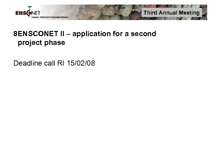 Third Annual Meeting 8 ENSCONET II – application for a second project phase Deadline