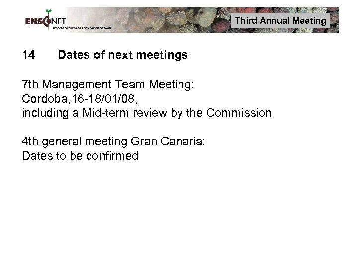 Third Annual Meeting 14 Dates of next meetings 7 th Management Team Meeting: Cordoba,
