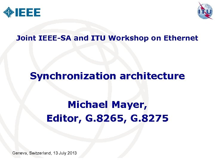 Joint IEEE-SA and ITU Workshop on Ethernet Synchronization architecture Michael Mayer, Editor, G. 8265,