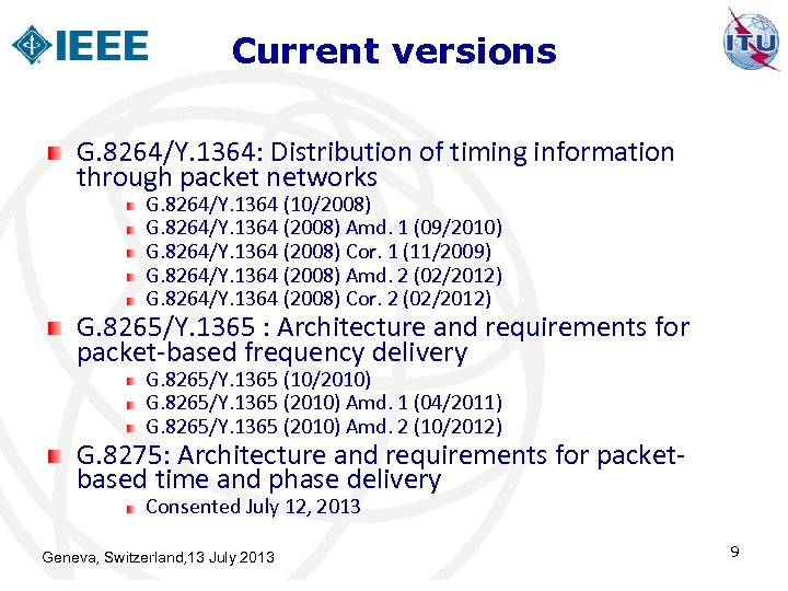 Current versions G. 8264/Y. 1364: Distribution of timing information through packet networks G. 8264/Y.