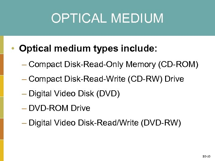 OPTICAL MEDIUM • Optical medium types include: – Compact Disk-Read-Only Memory (CD-ROM) – Compact