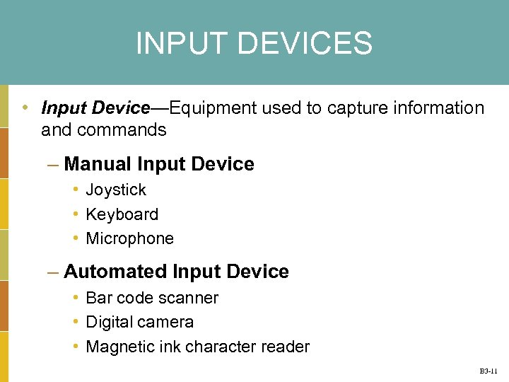 INPUT DEVICES • Input Device—Equipment used to capture information and commands – Manual Input