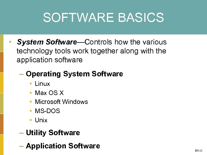 SOFTWARE BASICS • System Software—Controls how the various technology tools work together along with